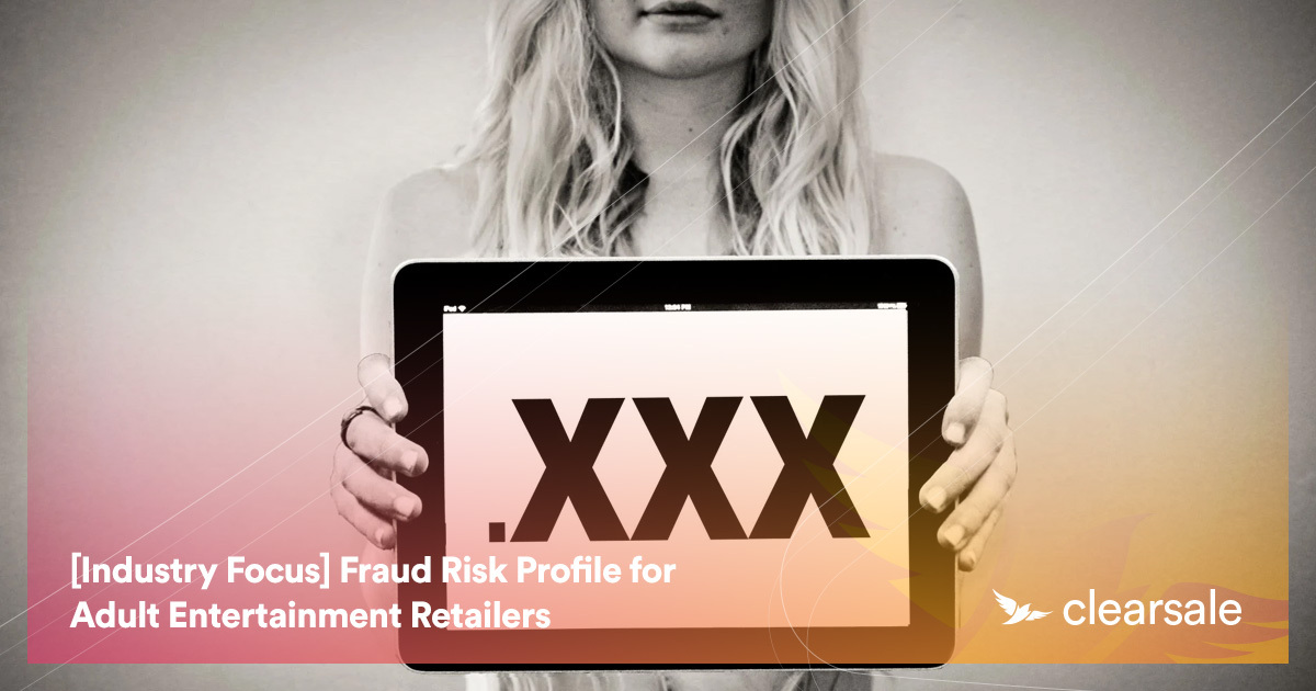 [Industry Focus] Fraud Risk Profile for Adult Entertainment Retailers