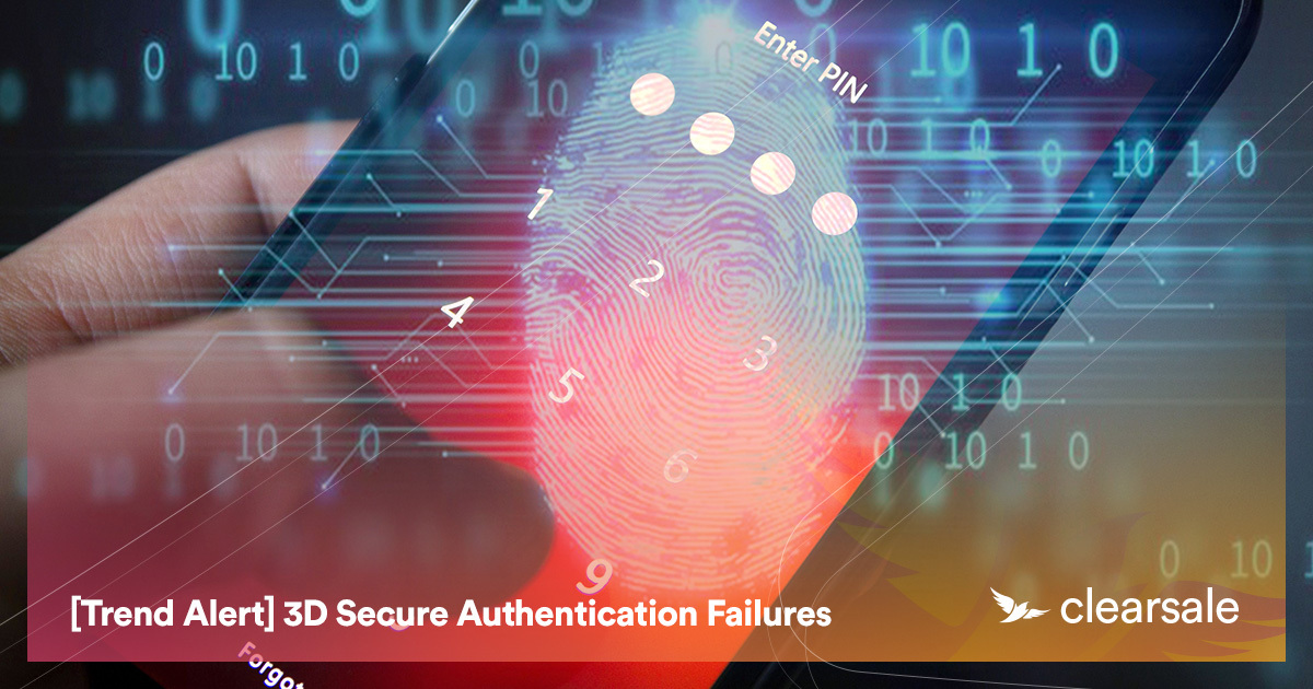 [Trend Alert] 3D Secure Authentication Failures