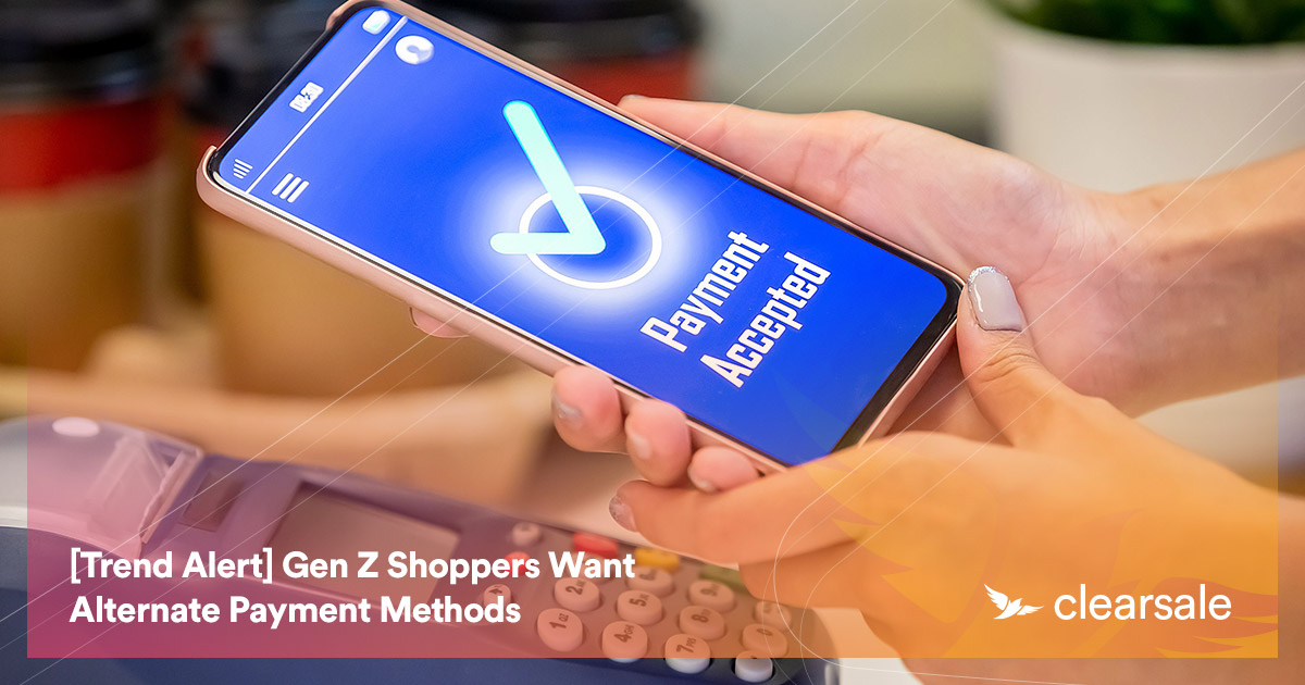 [Trend Alert] Gen Z Shoppers Want Alternate Payment Methods