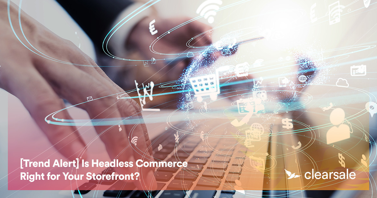[Trend Alert] Is Headless Commerce Right for Your Storefront?