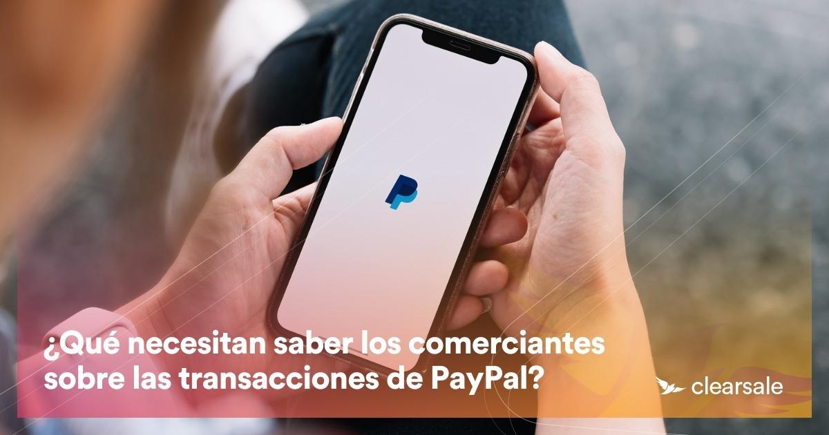 ¿Qué necesitan saber los comerciantes sobre las transacciones de PayPal?