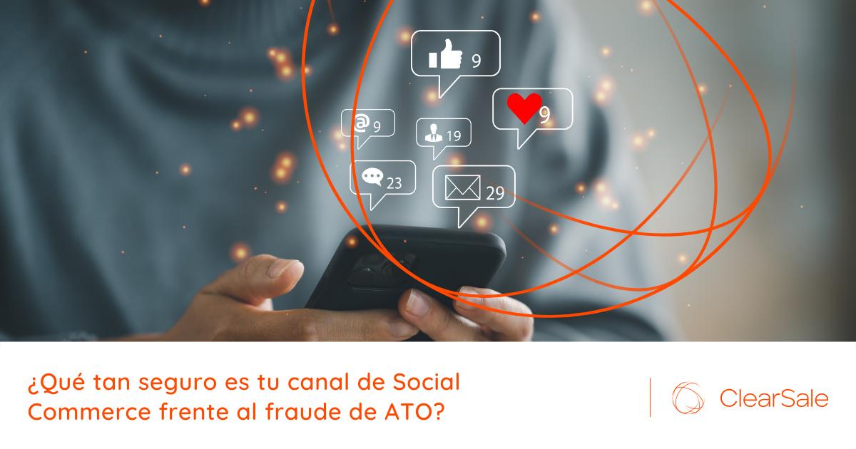 ¿Qué tan seguro es tu canal de Social Commerce frente al fraude de ATO?
