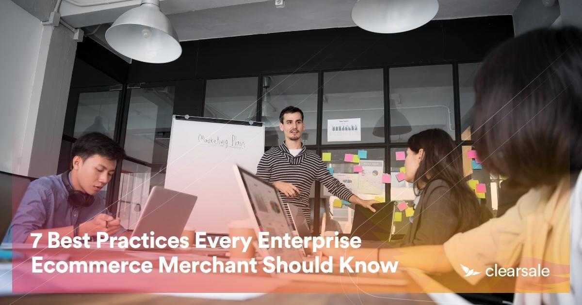 7 Best Practices Every Enterprise Ecommerce Merchant Should Know