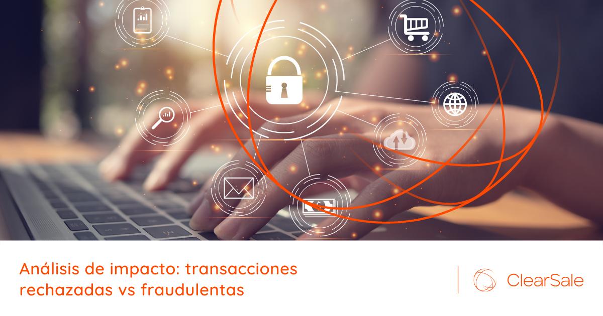 Análisis de impacto: transacciones rechazadas vs fraudulentas