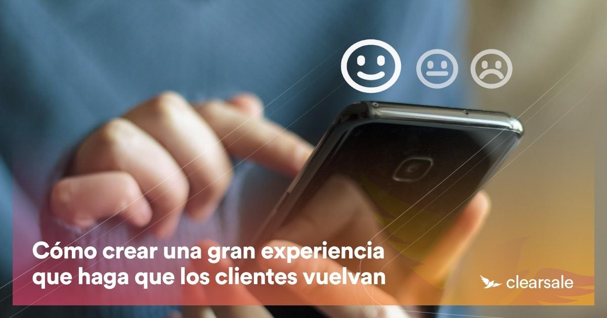 Cómo crear una gran experiencia que haga que los clientes vuelvan