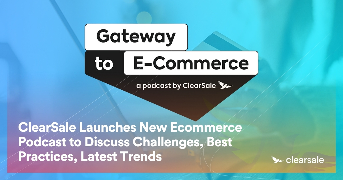 ClearSale Launches New Ecommerce Podcast to Discuss Challenges, Best Practices, Latest Trends