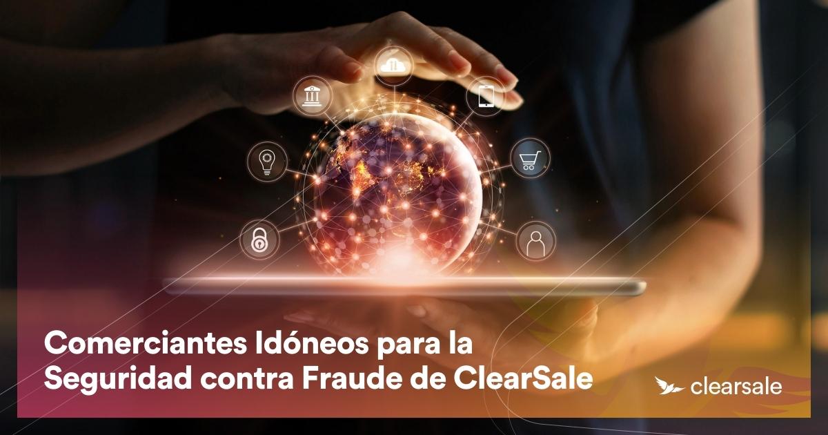 Comerciantes Idóneos para la Seguridad contra Fraude de ClearSale