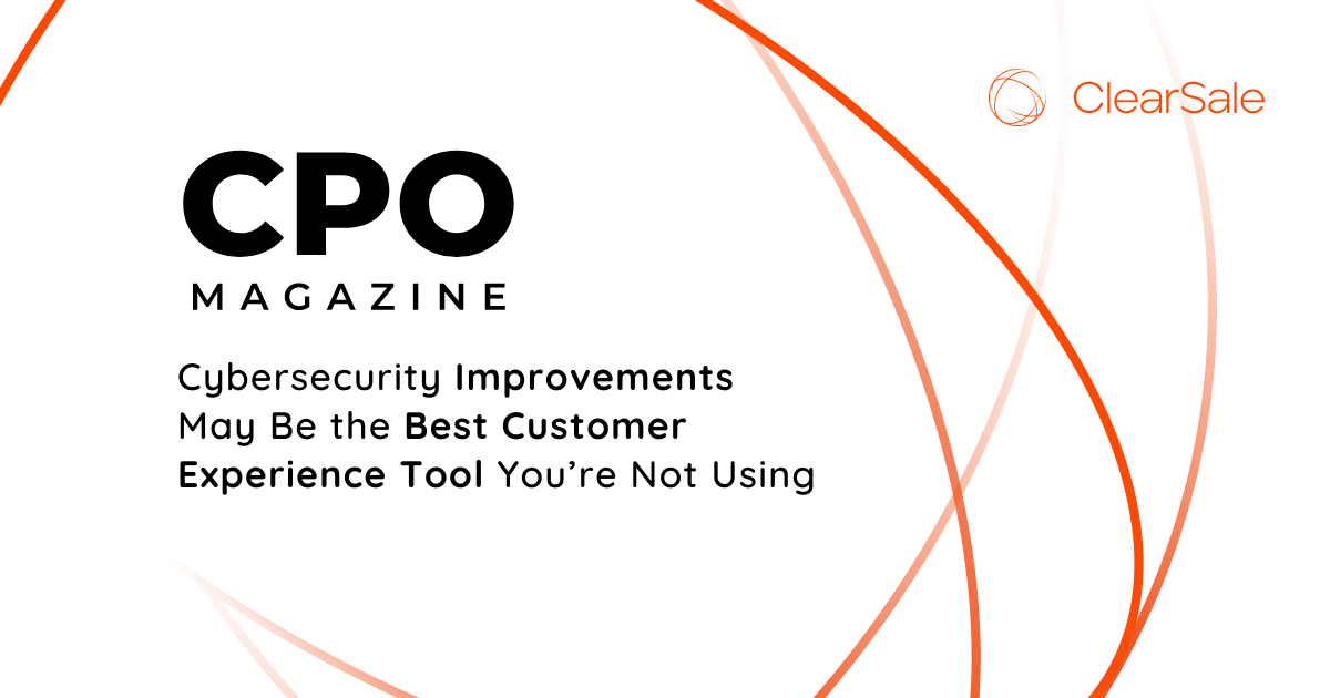 Cybersecurity improvements may be the best customer experience tool you're not using