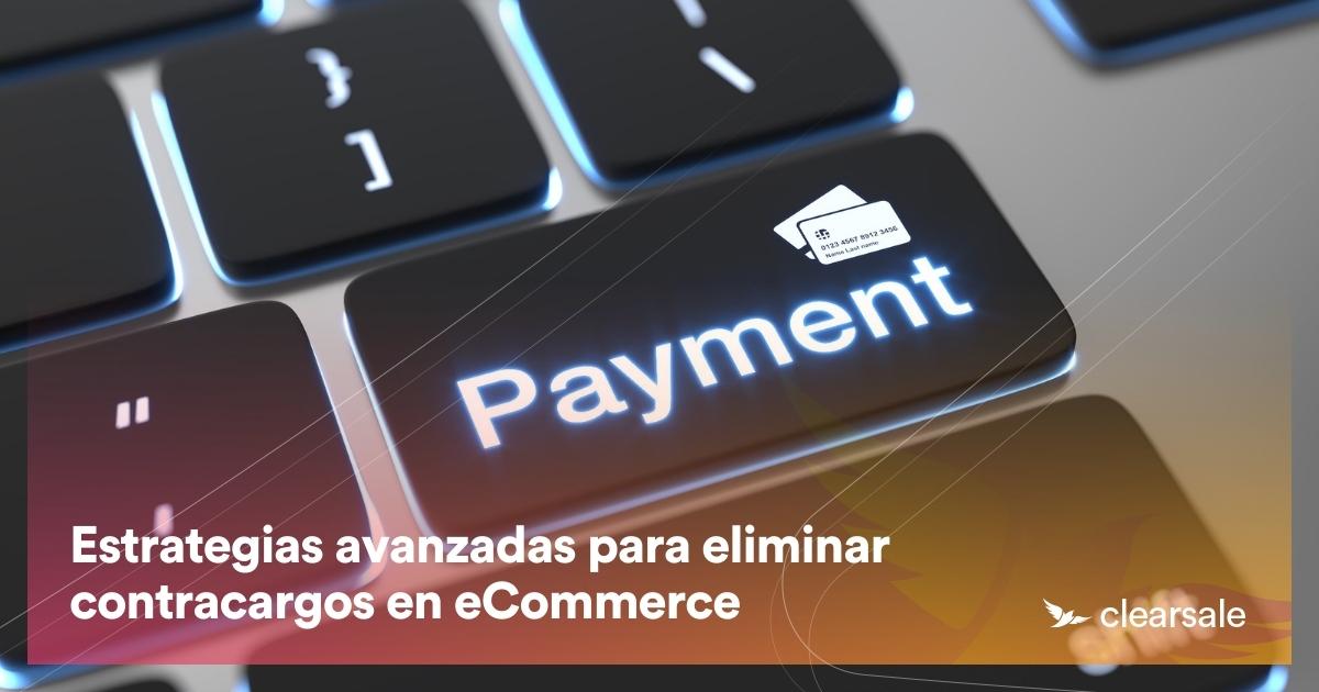 Estrategias avanzadas para eliminar contracargos en eCommerce