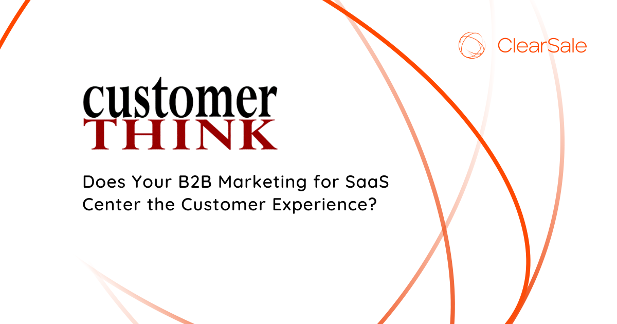 Does Your B2B Marketing for SaaS Center the Customer Experience?