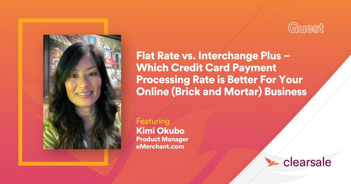 Flat Rate vs. Interchange Plus – Which Credit Card Payment Processing Rate is Better For Your Online (Brick and Mortar) Business