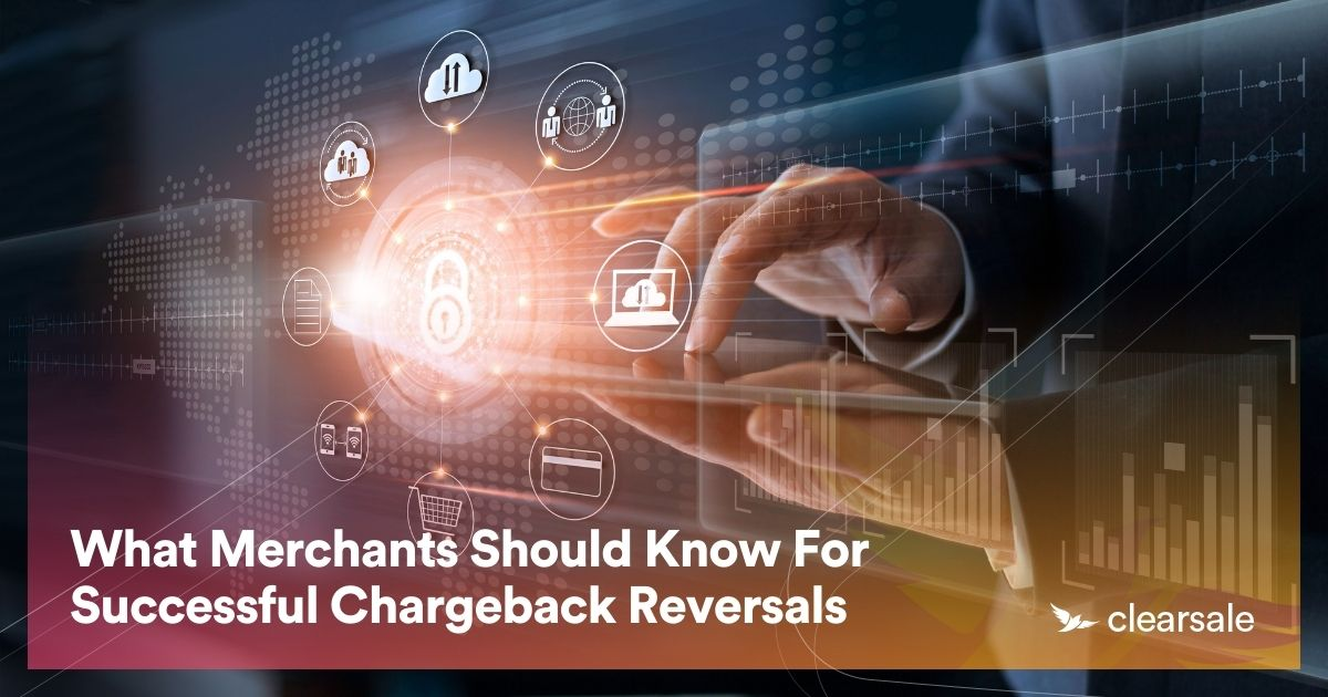 What Merchants Should Know For Successful Chargeback Reversals