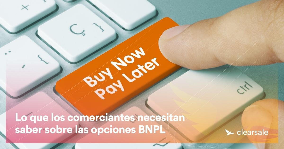 Lo que los comerciantes necesitan saber sobre las opciones BNPL