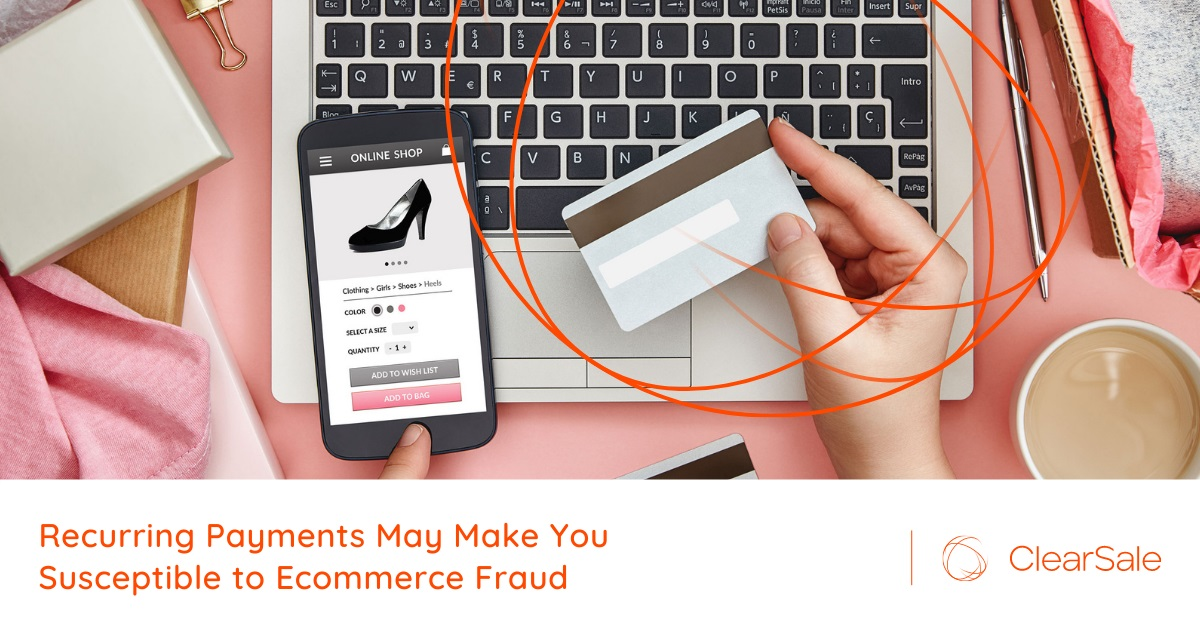 Recurring Payments May Make You Susceptible to Ecommerce Fraud