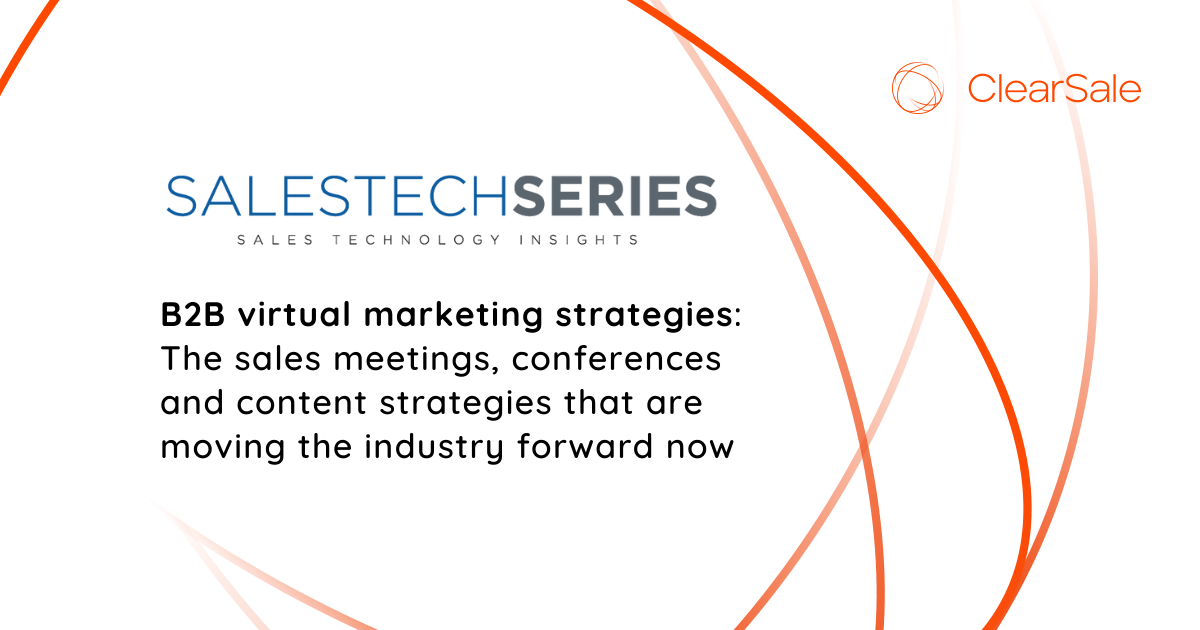 B2B virtual marketing strategies: The sales meetings, conferences and content strategies that are moving the industry forward now