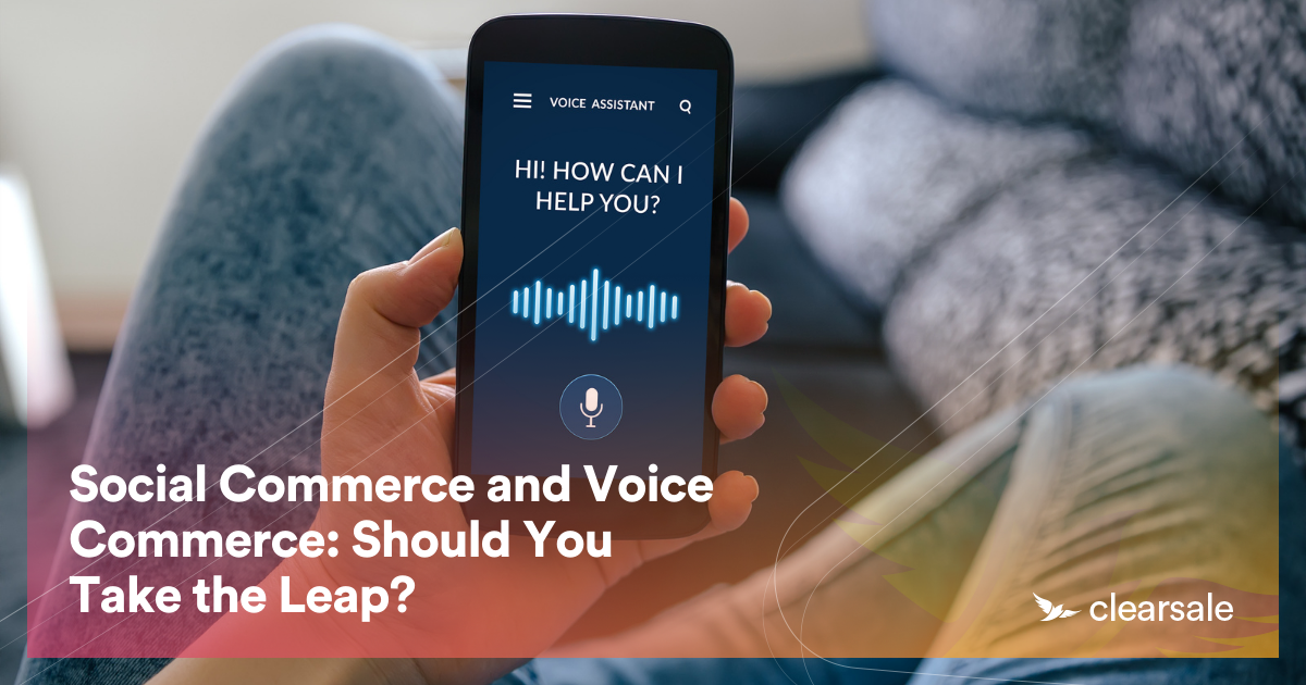 Social Commerce and Voice Commerce: Should You Take the Leap?
