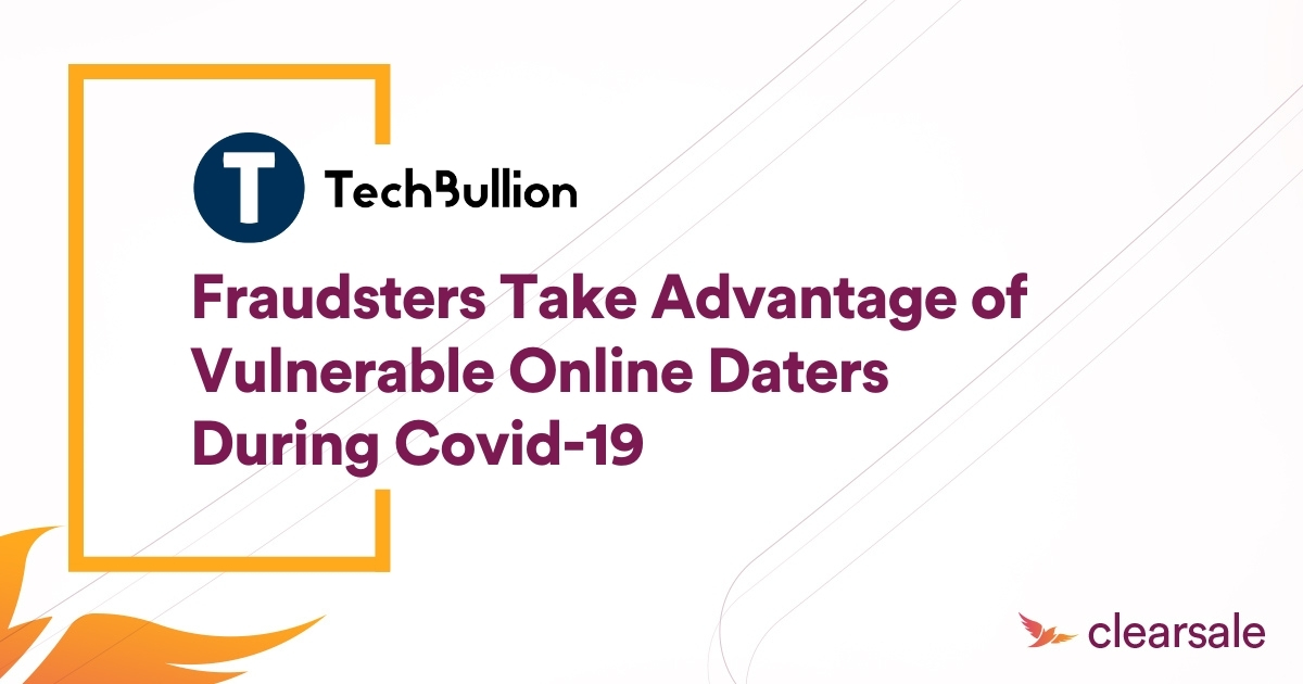 Fraudsters Take Advantage of Vulnerable Online Daters During Covid-19