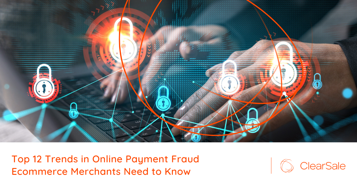 Top 12 Trends in Online Payment Fraud Ecommerce Merchants Need to Know
