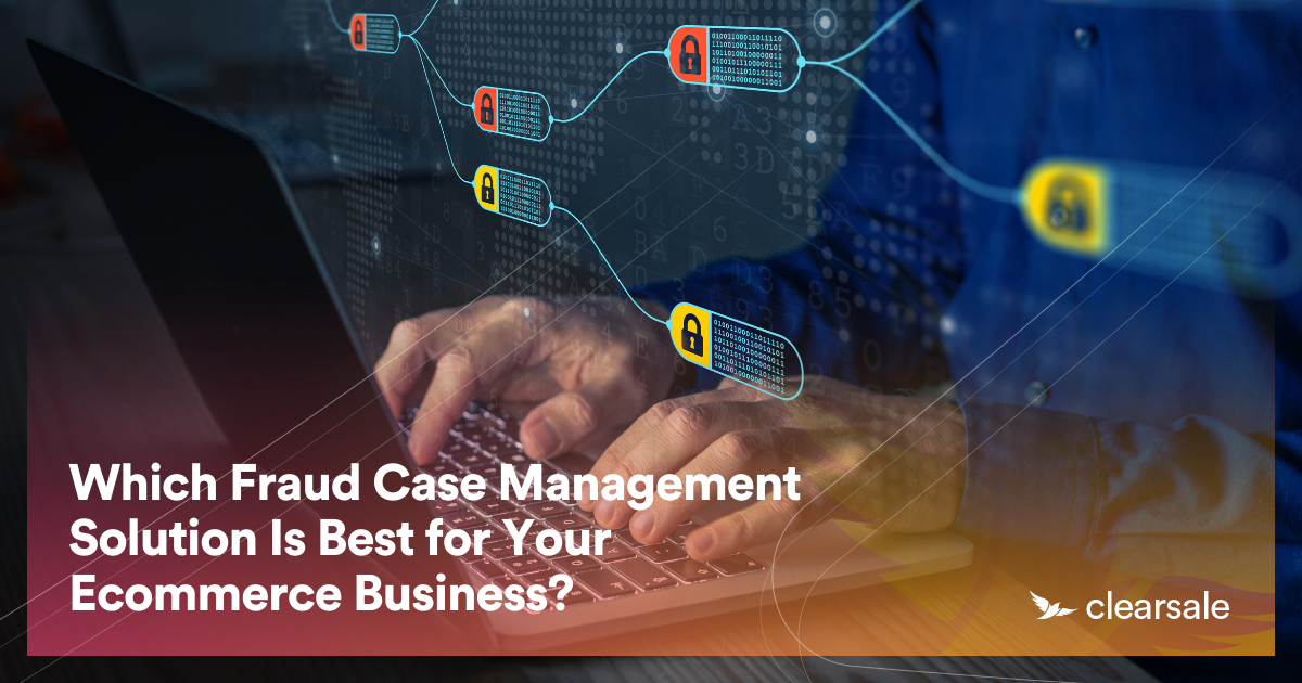 Which Fraud Case Management Solution Is Best for Your Ecommerce Business?