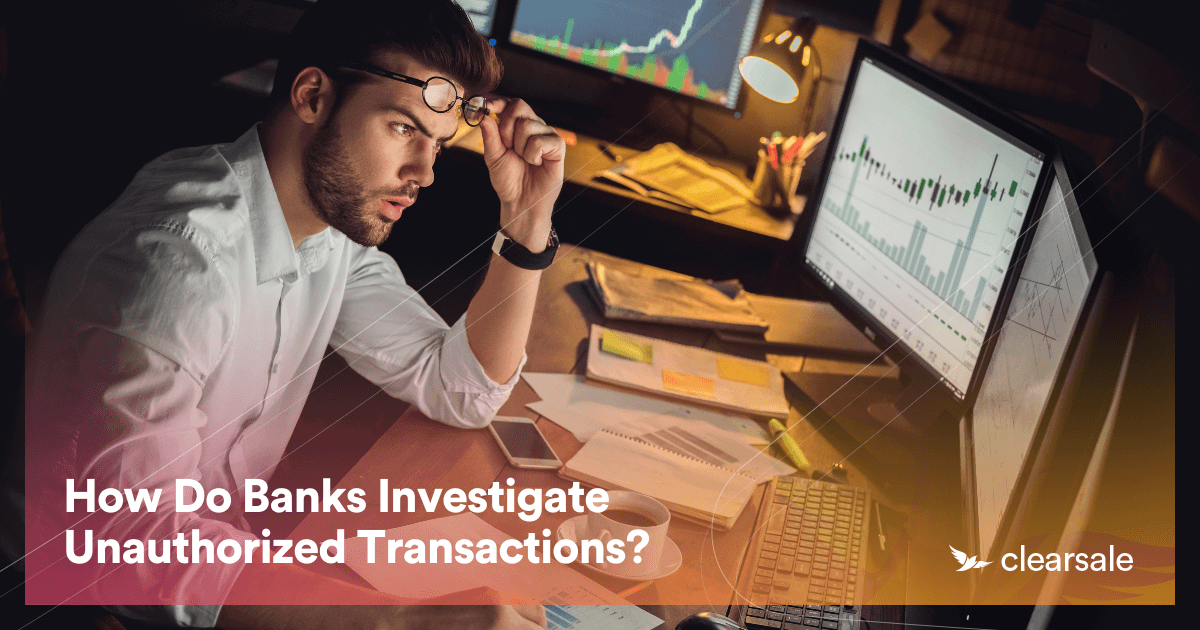 How Do Banks Investigate Unauthorized Transactions?