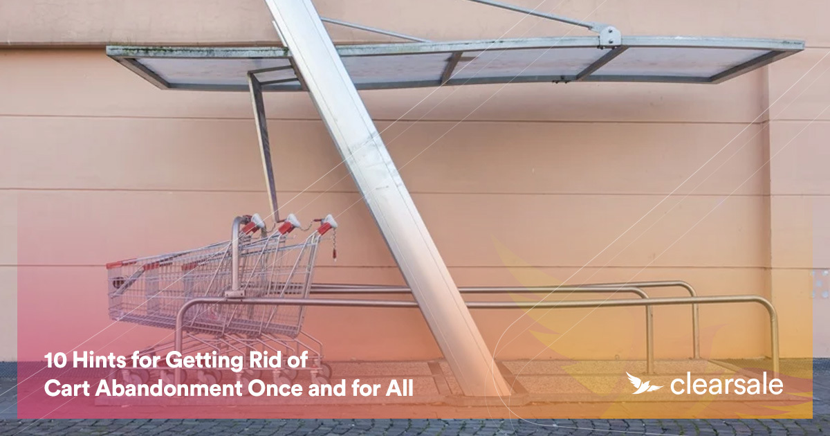 10 Hints for Getting Rid of Cart Abandonment Once and for All