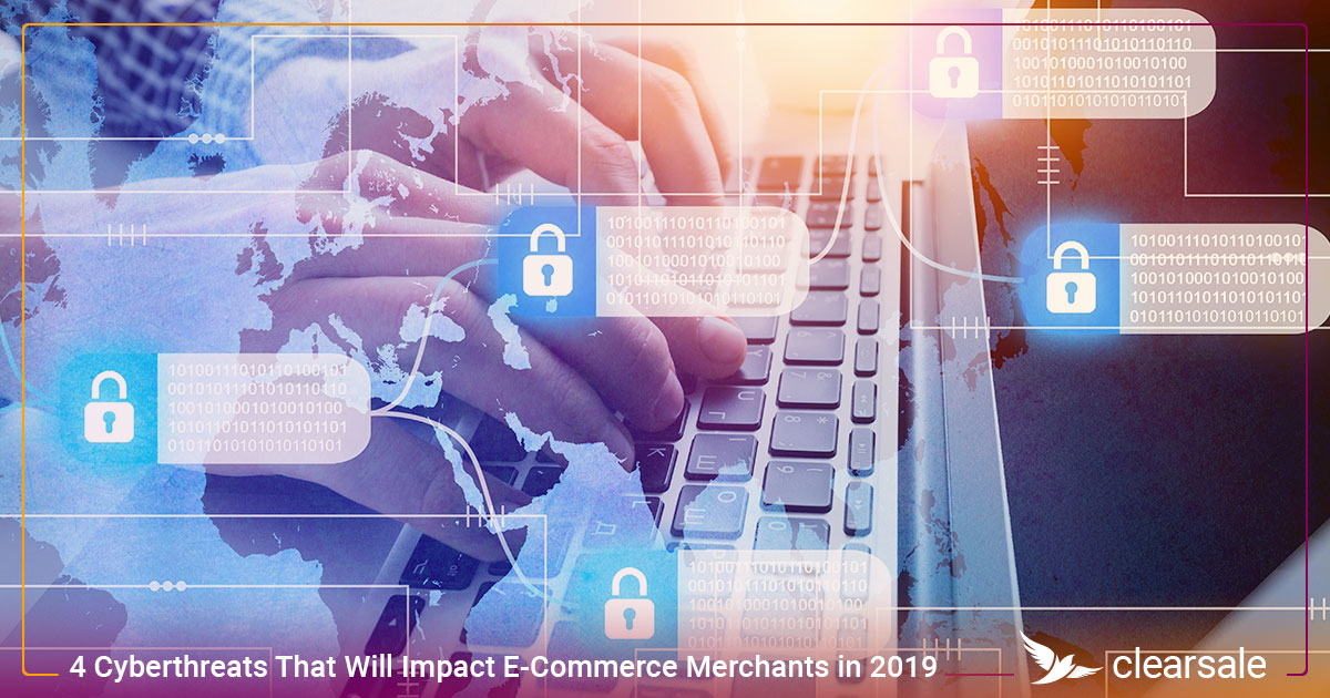 4 Cyberthreats That Will Impact E-Commerce Merchants in 2019