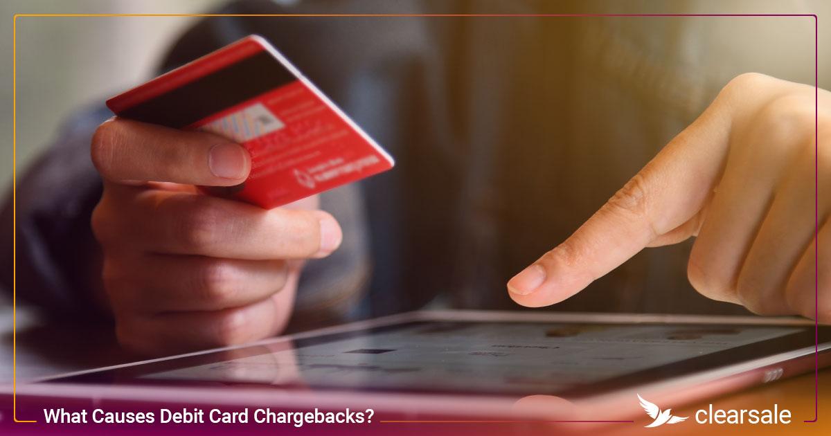 What Causes Debit Card Chargebacks?