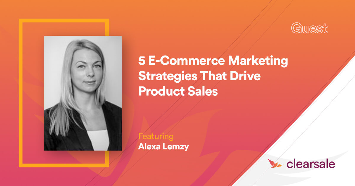 5 E-Commerce Marketing Strategies That Drive Product Sales