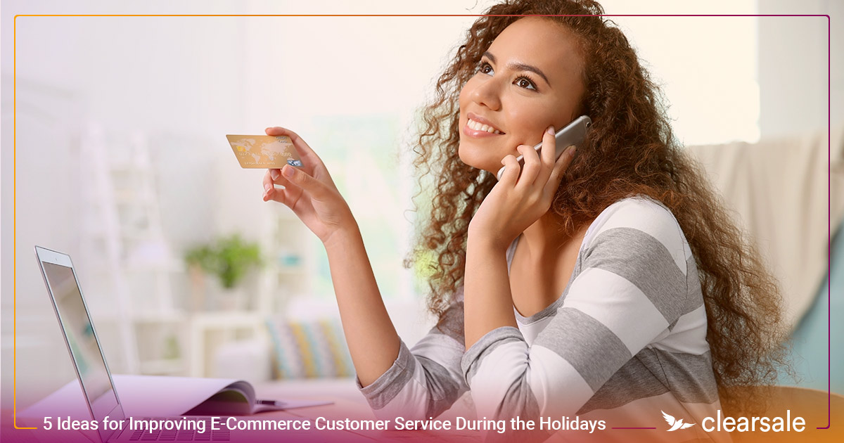 5 Ideas for Improving E-Commerce Customer Service During the Holidays