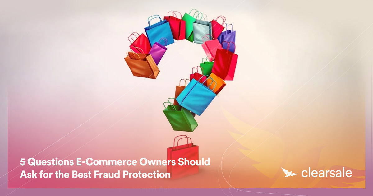 5 Questions E-Commerce Owners Should Ask for the Best Fraud Protection