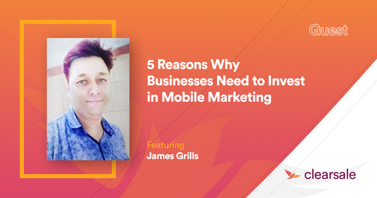 5 Reasons Why Businesses Need to Invest in Mobile Marketing