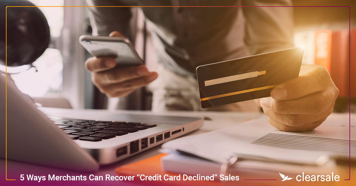 "5 Ways Merchants Can Recover ""Credit Card Declined"" Sales"