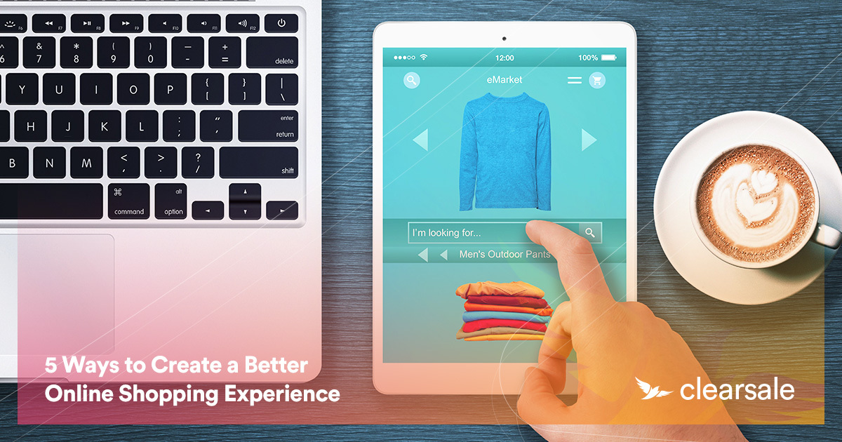 5 Ways to Create a Better Online Shopping Experience