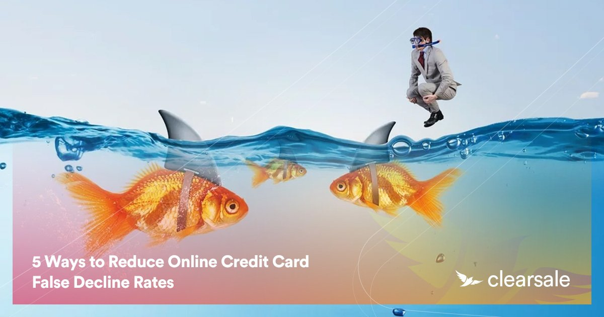 5 Ways to Reduce Online Credit Card False Decline Rates