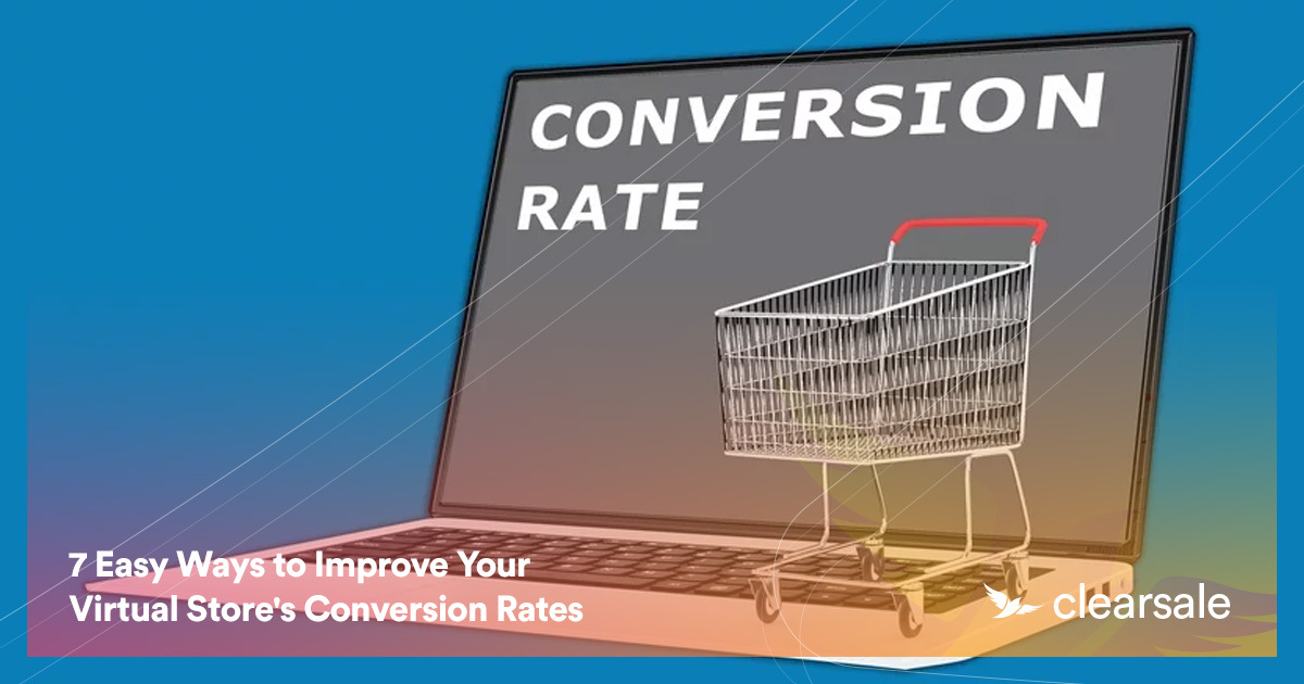 7 Easy Ways to Improve Your Virtual Store's Conversion Rates