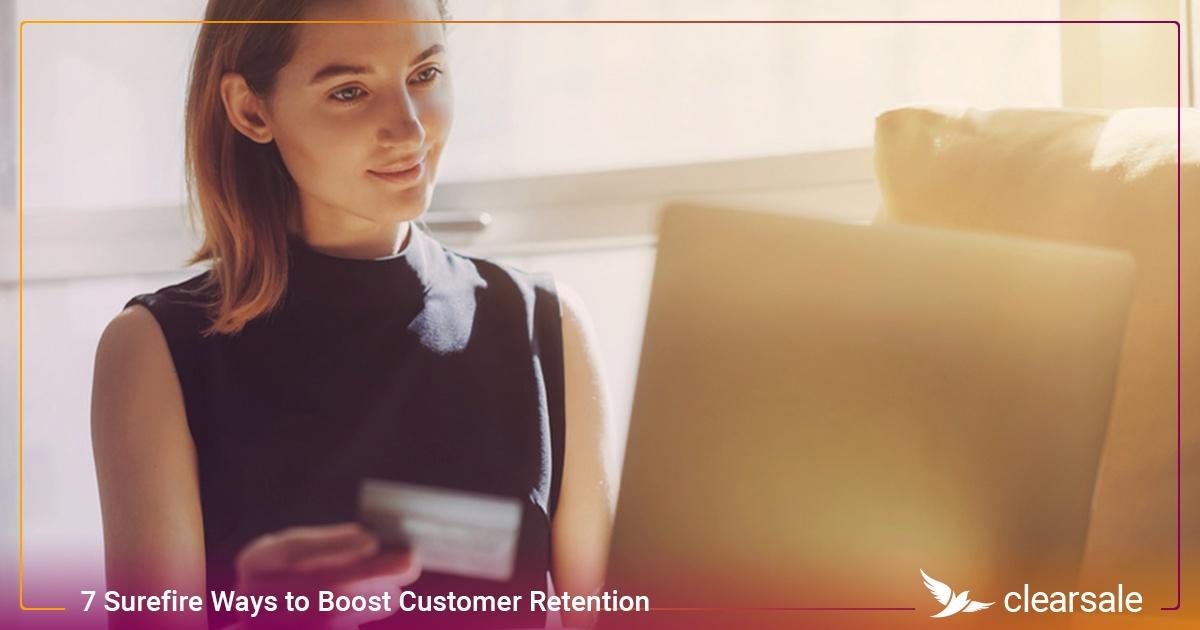 7 Surefire Ways to Boost Customer Retention