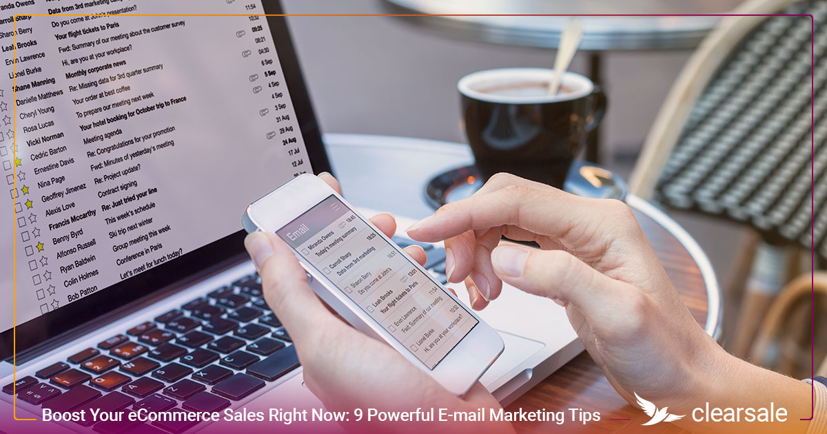 9 Powerful E-mail Marketing Tips You Need to Boost Your eCommerce Sales Right Now