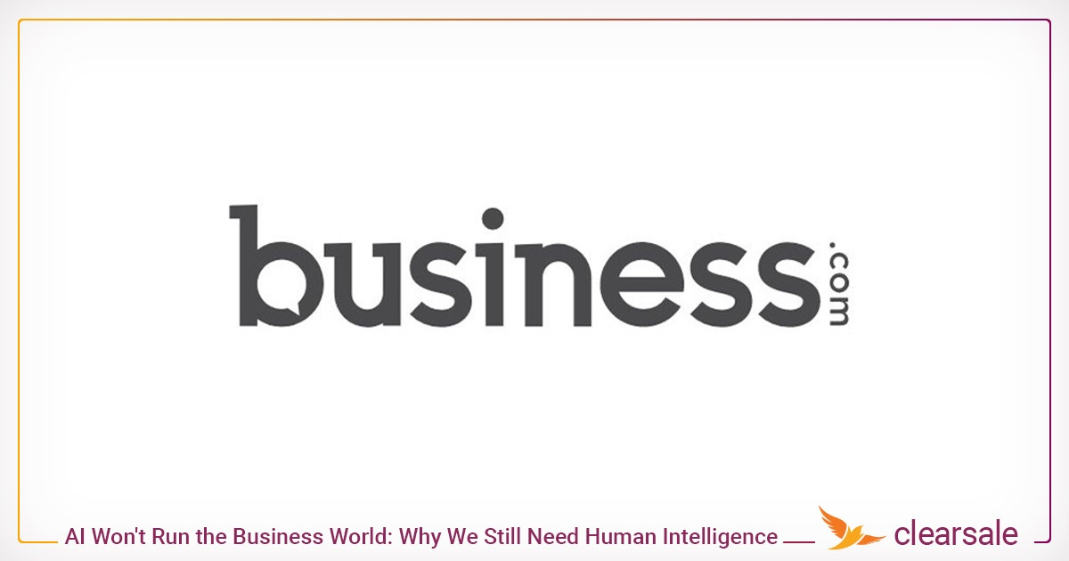 AI Won't Run the Business World: Why We Still Need Human Intelligence