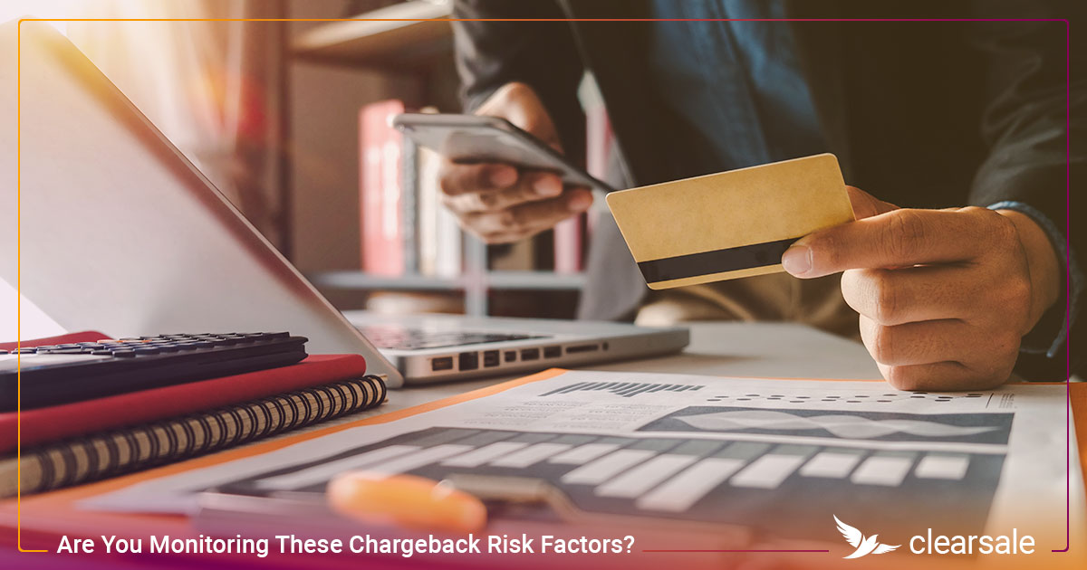 Are You Monitoring These Chargeback Risk Factors?