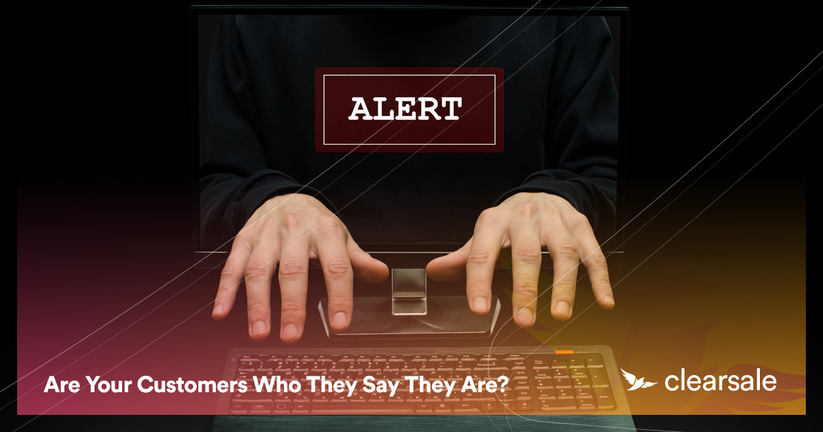 Are Your Customers Who They Say They Are?