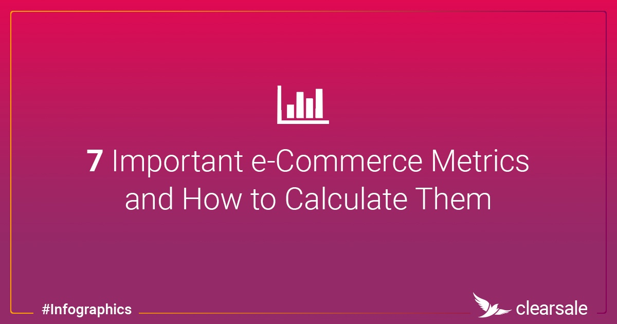 7 Important e-Commerce Metrics and How to Calculate Them