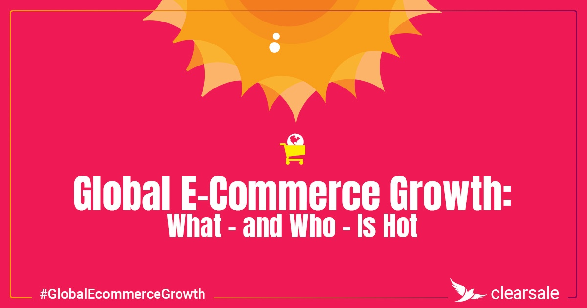 Global E-Commerce Growth: What — and Who — Is Hot