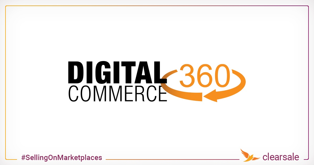 Insights about selling on Marketplaces from Clearsalefeatured on InternetRetailerDigitalCommerce360