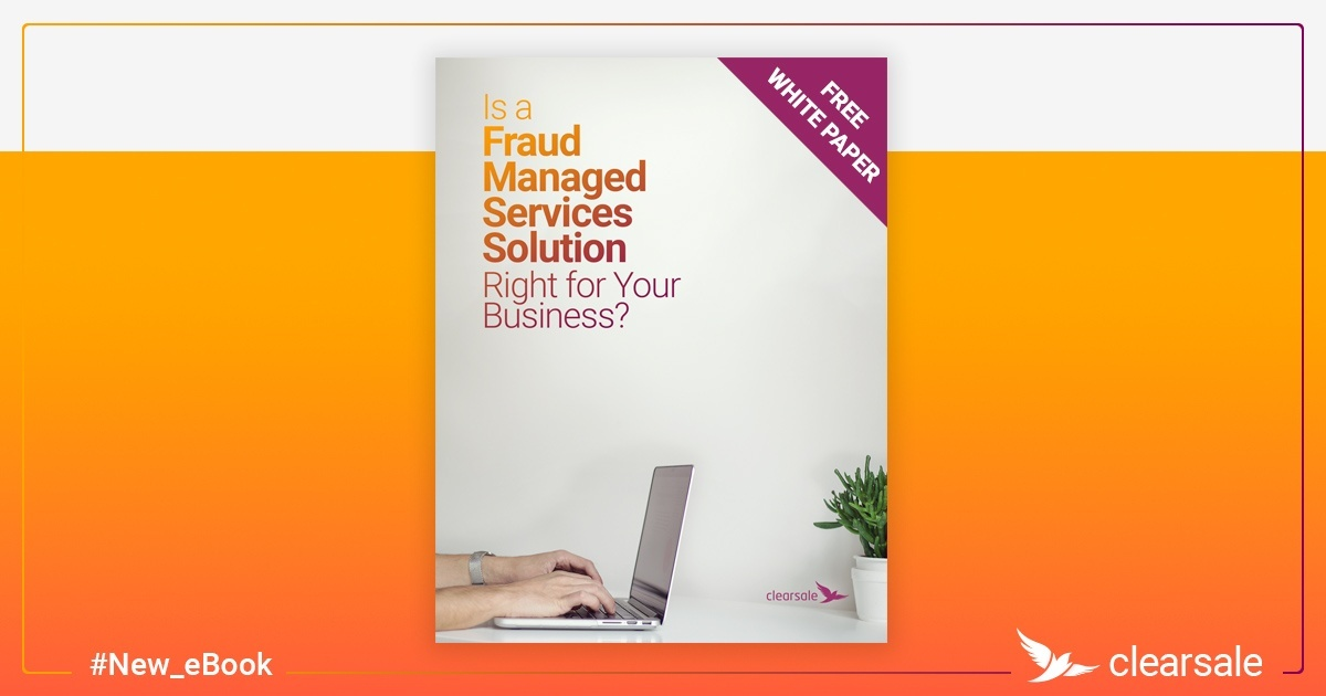 Considering a Fraud Managed Services Solution? ClearSale's New eBook Can Help