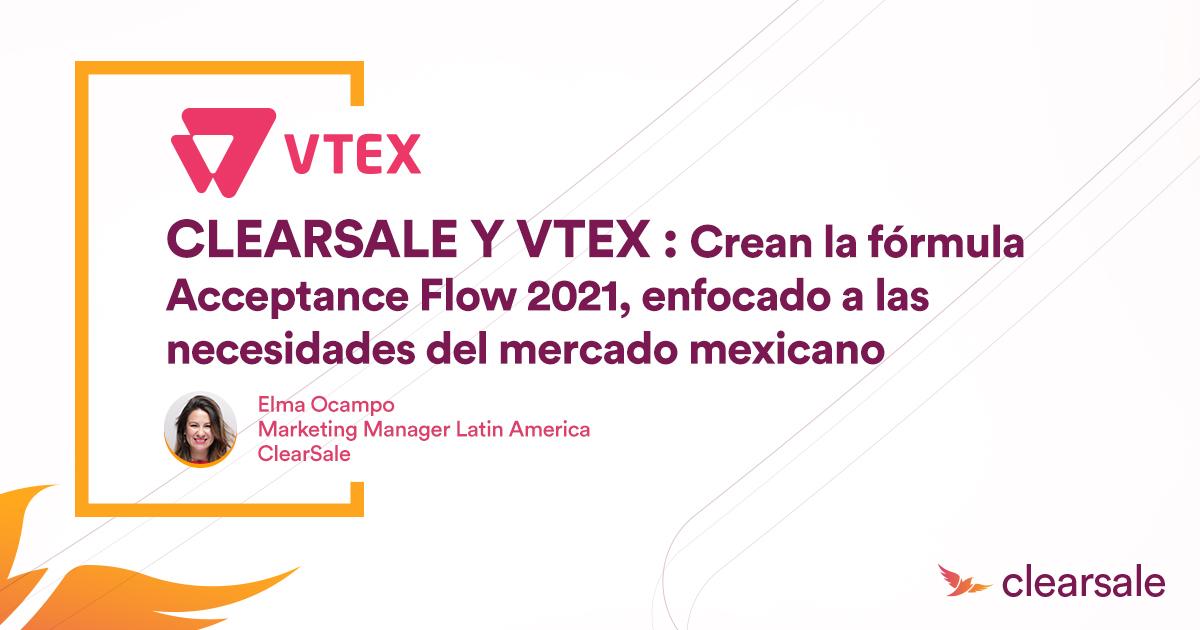 CLEARSALE Y VTEX : Crean la fórmula Acceptance Flow 2021, enfocada a las necesidades del mercado mexicano