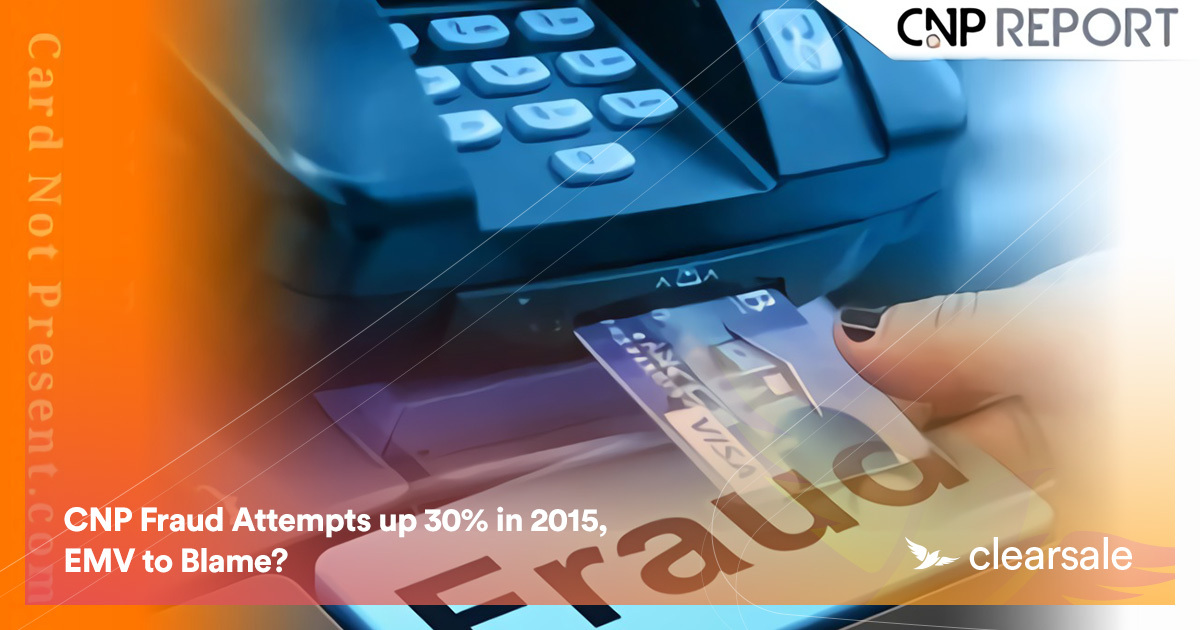 CNP Fraud Attempts up 30% in 2015, EMV to Blame?