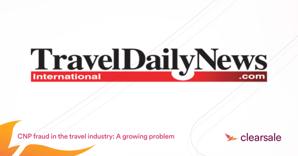 ClearSale discusses CNP fraud in the travel industry at Travel Daily News