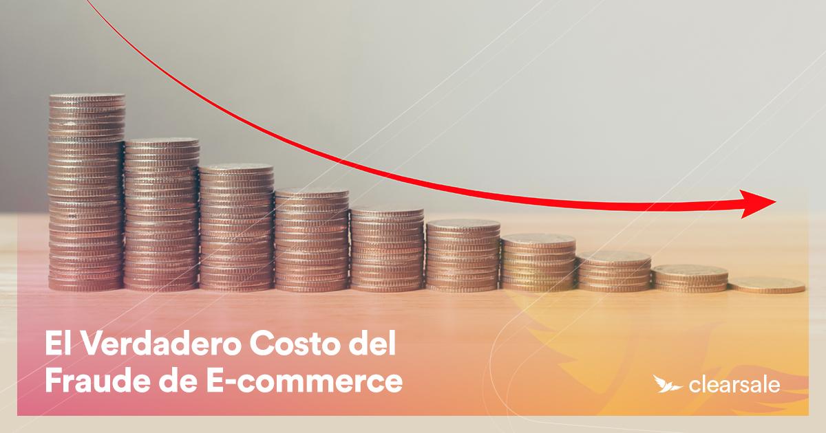 El Verdadero Costo del Fraude de E-commerce