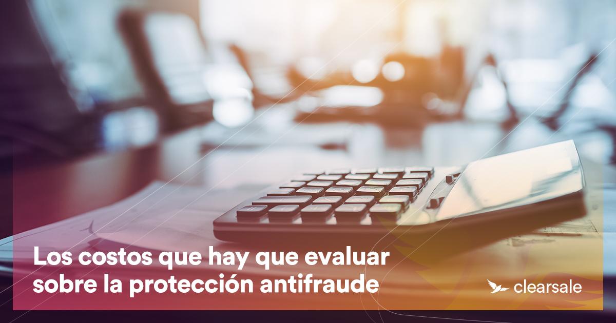 Los costos que hay que evaluar sobre la protección antifraude