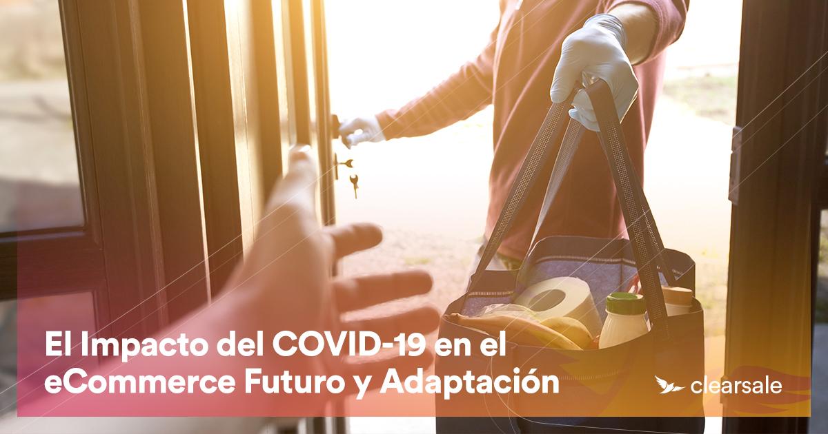 El Impacto del COVID-19 en el eCommerce: Futuro y Adaptación